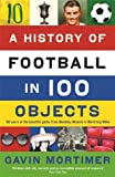 A History of Football in 100 Objects Gavin Mortimer