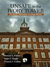 Unsafe in the Ivory Tower: The Sexual Victimization of College Women
