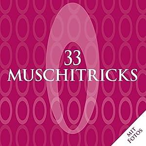 33 Muschitricks - Was sie mögen, was sie brauchen, was sie lieben. Eine Anleitung f