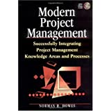 Modern Project Management : Successfully Integrating Project Management Knowledge Areas and Processes