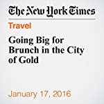 Going Big for Brunch in the City of Gold | Angelica Rogers