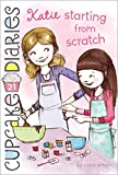 img - for Katie Starting from Scratch (Cupcake Diaries) book / textbook / text book