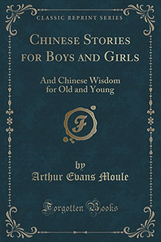 Chinese Stories for Boys and Girls: And Chinese Wisdom for Old and Young (Classic Reprint)