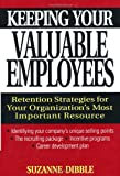 img - for Keeping Your Valuable Employees: Retention Strategies for Your Organization's Most Important Resource book / textbook / text book