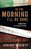 In the Morning Ill Be Gone: A Detective Sean Duffy Novel (The Troubles Trilogy)