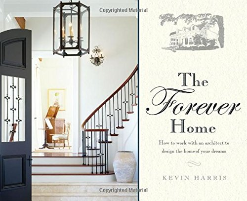 The Forever Home: How To Work With An Architect To Design The Home Of Your Dreams PDF