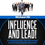 Influence and Lead: Fundamentals for Personal and Professional Growth: The Leadership Series, Volume 6 | Michael Nir