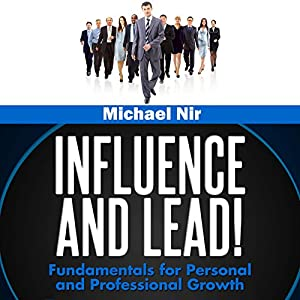 Influence and Lead: Fundamentals for Personal and Professional Growth: The Leadership Series, Volume 6 | [Michael Nir]