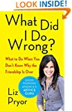 What Did I Do Wrong?: What to Do When You Don't Know Why the Friendship Is Over