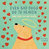 Even Bad Dogs Go to Heaven: More from the Dog Chapel ~ Stephen Huneck