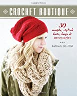 Crochet Boutique: 30 Simple, Stylish Hats, Bags & Accessories
