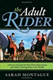 img - for The Adult Rider: A Practical Guide for First-Time Equestrians and Adults Getting Back in the Saddle by Montague, Sarah (2009) Paperback book / textbook / text book