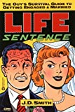 Life Sentence: The Guys Survival Guide to Getting Engaged and Married
