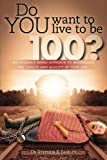 img - for Do YOU want to live to be 100?: An evidence based approach to maximizing the length and quality of your life. book / textbook / text book