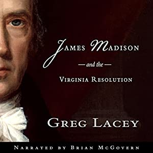 James Madison and the Virginia Resolution | [Greg Lacey]