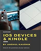 Hacking iOS Devices & Kindle: Do wonderful things with your Devices Front Cover