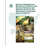 National Management Measures to Protect and Restore Wetlands and Riparian Areas for the Abatement of Nonpoint...