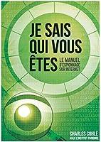Je sais qui vous �tes: Le manuel d'espionnage sur Internet