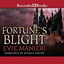 Fortune's Blight (       UNABRIDGED) by Evie Manieri Narrated by Bianca Amato
