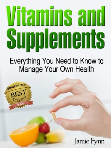 Vitamins And Supplements: Everything You Need To Know To Manage Your Own Health