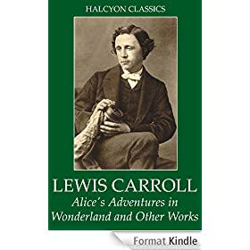 Alice's Adventures in Wonderland and Other Works by Lewis Carroll (Unexpurgated Edition)