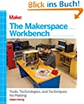 Make: The Makerspace Workbench: Tools...
