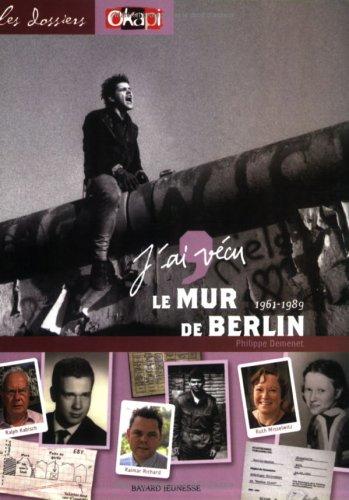 J'ai vécu le mur de Berlin : 1961-1989