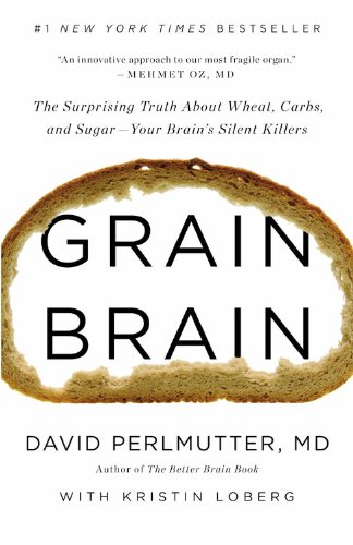 Grain Brain: The Surprising Truth about Wheat, Carbs, and Sugar--Your Brain's Silent Killers by Little, Brown and Company