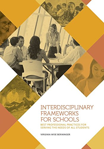 Interdisciplinary Frameworks for Schools: Best Professional Practices for Serving the Needs of All Students, by Virginia Wise Berninger