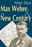Max Weber and the New Century (0765801906) by Sica, Alan