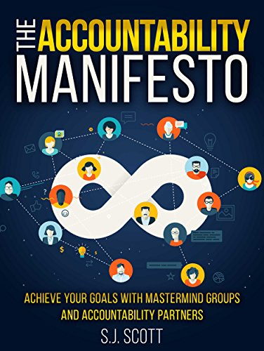 The Accountability Manifesto: Achieve Your Goals With Mastermind Groups And Accountability Partners by S.J. Scott ebook deal