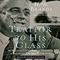 Traitor to His Class: The Privileged Life and Radical Presidency of FDR Audiobook by H. W. Brands Narrated by Mark Deakins