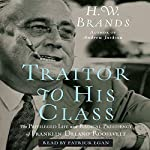 Traitor to His Class: The Privileged Life and Radical Presidency of FDR | H. W. Brands