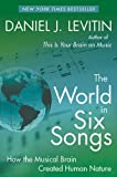 World in Six Songs: How the Musical Brain Created Human Nature (Uk Edition) (0143167812) by Levitin, Daniel J.