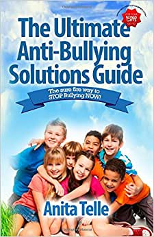 The Ultimate Anti-Bullying Solutions Guide: The Sure Fire Way To Stop Bullying Now!