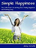 Simple Happiness: The Little Book On Getting Rich, Finding Happiness and Retiring Early