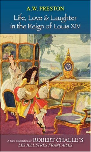 Life, Love and Laughter in the Reign of Louis XIV: A New Translation of Robert Challe's Novel Les Illustres Francaises
