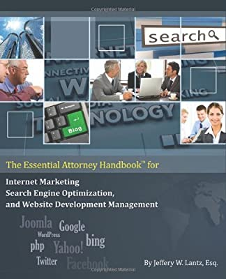 The Essential Attorney Handbook for Internet Marketing, Search Engine Optimization, and Website Deve by Mr. Jeffery W. Lantz (2009-10-01)