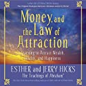 Money, and the Law of Attraction: Learning to Attract Wealth, Health, and Happiness  von Esther Hicks, Jerry Hicks Gesprochen von: Esther Hicks, Jerry Hicks