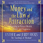 Money, and the Law of Attraction: Learning to Attract Wealth, Health, and Happiness | Esther Hicks,Jerry Hicks