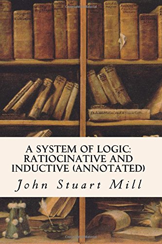A System of Logic: Ratiocinative and Inductive (annotated)