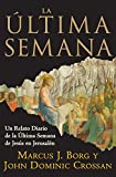 La Ultima Semana: Un Relato Diario de la Ultima Semana de Jesus en Jerusalen (Spanish Edition) (006118957X) by Marcus J. Borg