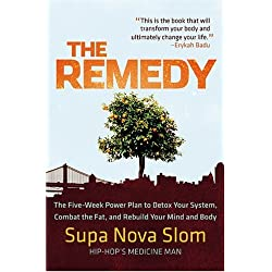 The Remedy: The Five-Week Power Plan to Detox Your System, Combat the Fat, and Rebuild Your Mind and Body