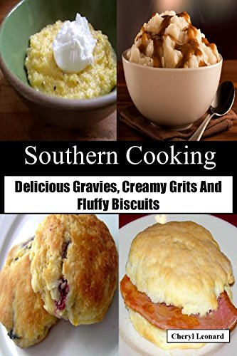 Southern Cooking: Delicious Gravies, Creamy Grits And Fluffy Biscuits by Cheryl Leonard
