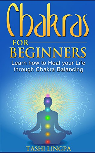 Free Kindle Book : Chakras: for Beginners- Learn how to Heal your Life through Chakra Balancing (Chakra Balancing, Chakra Healing, Chakra Meditation)