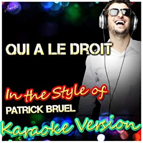 Qui a Le Droit (In the Style of Patrick Bruel) [Karaoke Version]