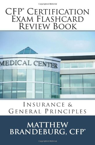 CFP Certification Exam Flashcard Review Book: Insurance & General Principles (2nd Edition)