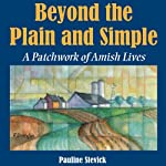 Beyond the Plain and Simple: A Patchwork of Amish Lives | Pauline Stevick