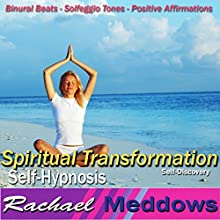 Spiritual Transformation Hypnosis: Self-Discovery & Inner Peace, Guided Meditation, Binaural Beats, Positive Affirmations Speech by Rachael Meddows Narrated by Rachael Meddows