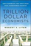 img - for Trillion Dollar Economists: How Economists and Their Ideas have Transformed Business (Bloomberg) book / textbook / text book